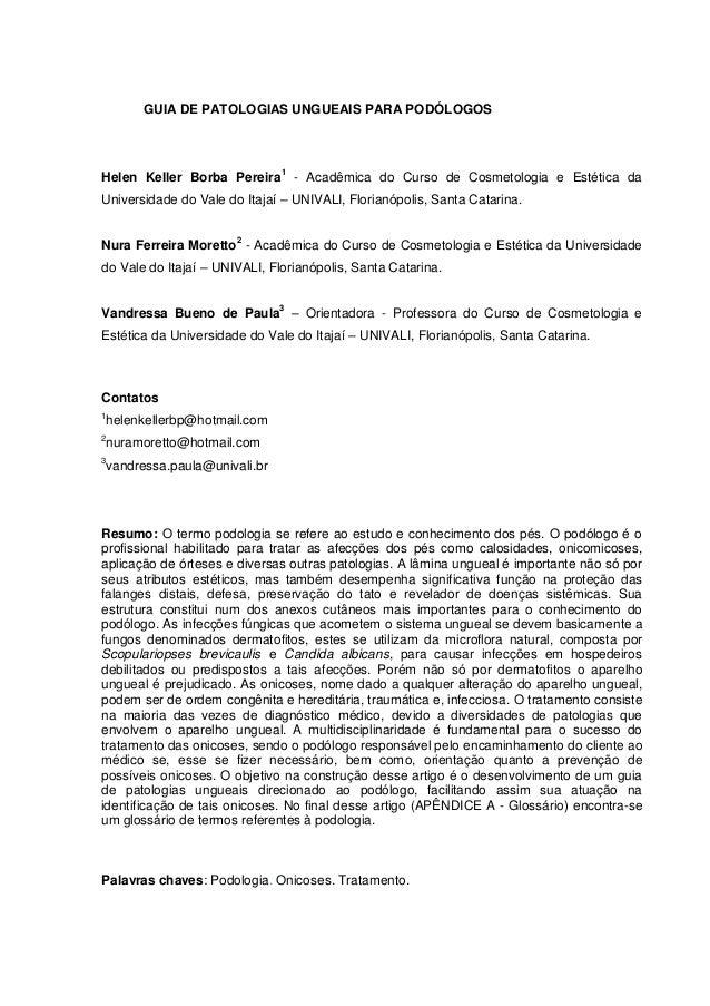 GUIA DE PATOLOGIAS UNGUEAIS PARA PODÓLOGOS  Helen Keller Borba Pereira1 - Acadêmica do Curso de Cosmetologia e Estética da...