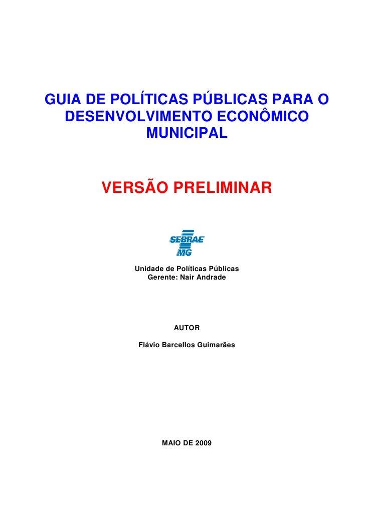 GUIA DE POLÍTICAS PÚBLICAS PARA O   DESENVOLVIMENTO ECONÔMICO             MUNICIPAL         VERSÃO PRELIMINAR             ...
