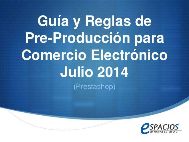 S Guía y Reglas de Pre-Producción para Comercio Electrónico Julio 2014 (Prestashop)