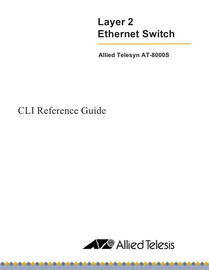 Layer 2                  Ethernet Switch                  Allied Telesyn AT-8000S     CLI Reference Guide