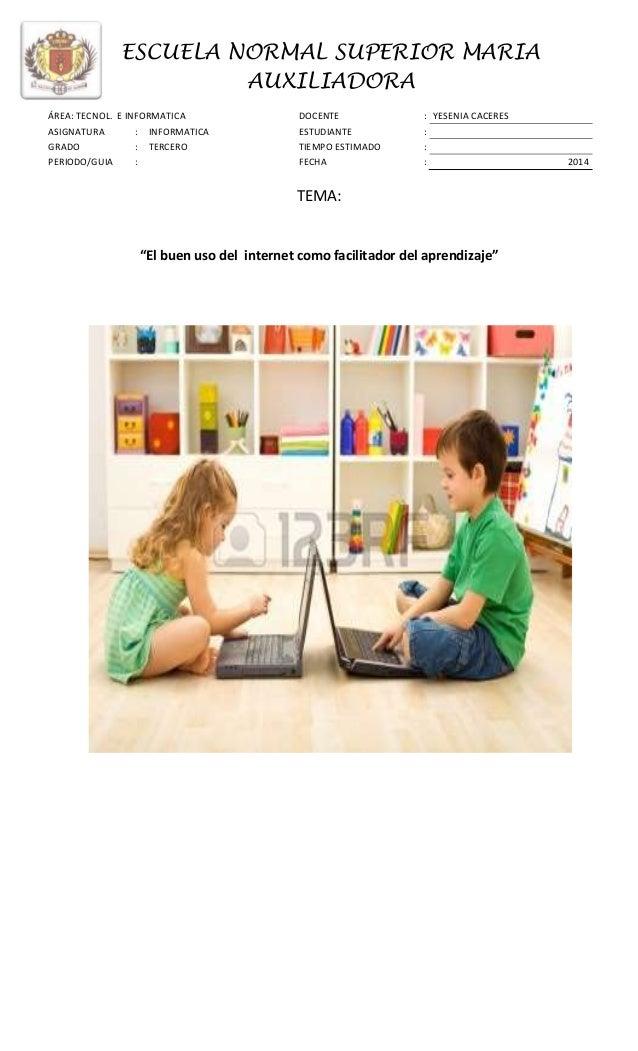 """ESCUELA NORMAL SUPERIOR MARIA AUXILIADORA TEMA: """"El buen uso del internet como facilitador del aprendizaje"""" ÁREA: TECNOL. ..."""