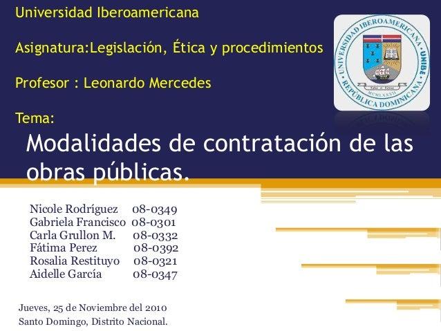 Universidad Iberoamericana Asignatura:Legislación, Ética y procedimientos Profesor : Leonardo Mercedes Tema: Modalidades d...