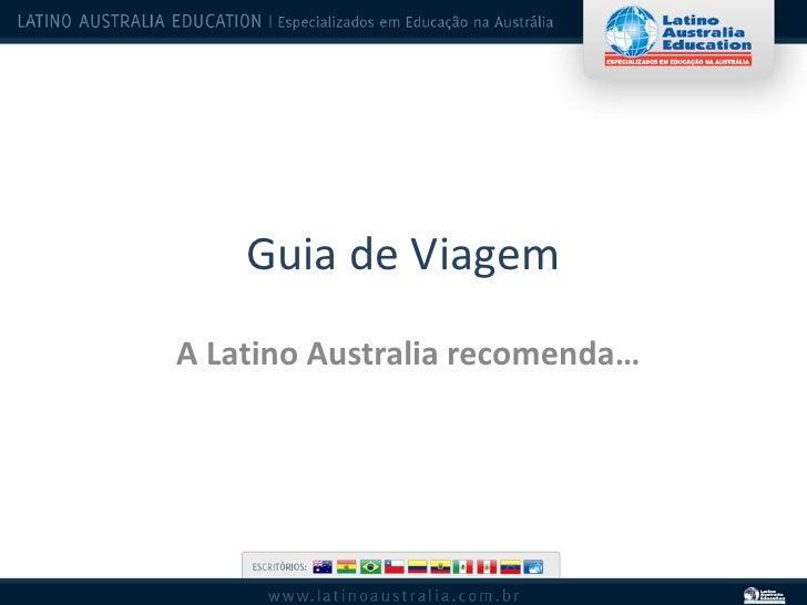Guia de Viagem A Latino Australia recomenda…
