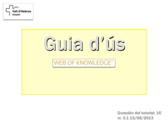 Guia d'ús Duración del tutorial: 16' vr. 3.1 13/08/2013
