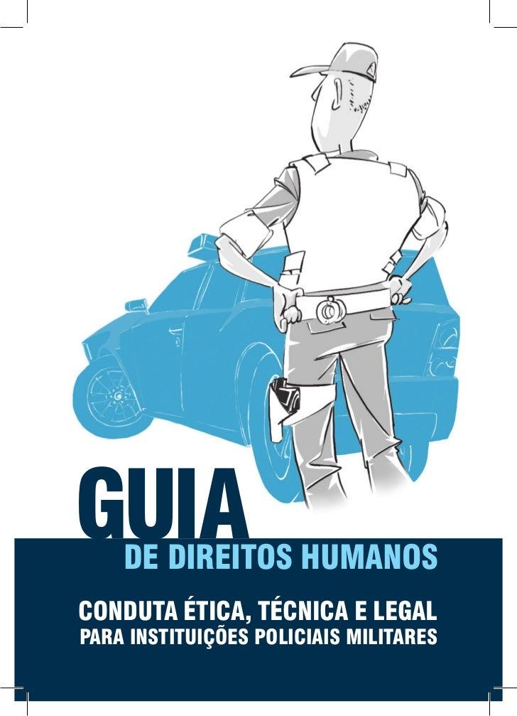 GUIADE DIREITOS HUMANOSCONDUTA ÉTICA, TÉCNICA E LEGALPARA INSTITUIÇÕES POLICIAIS MILITARES