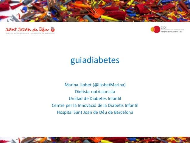 guiadiabetes      Marina Llobet (@LlobetMarina)            Dietista-nutricionista        Unidad de Diabetes InfantilCentre...