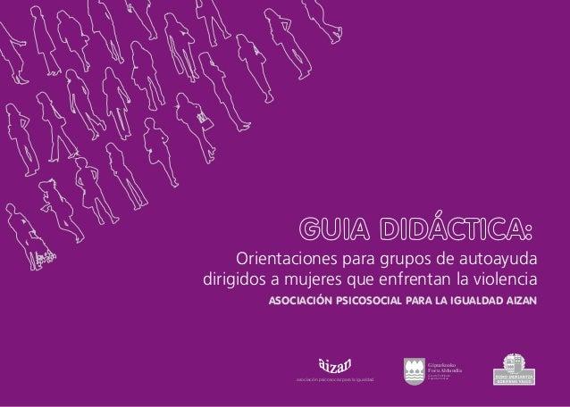 Orientaciones para grupos de autoayudadirigidos a mujeres que enfrentan la violencia         ASOCIACIÓN PSICOSOCIAL PARA L...