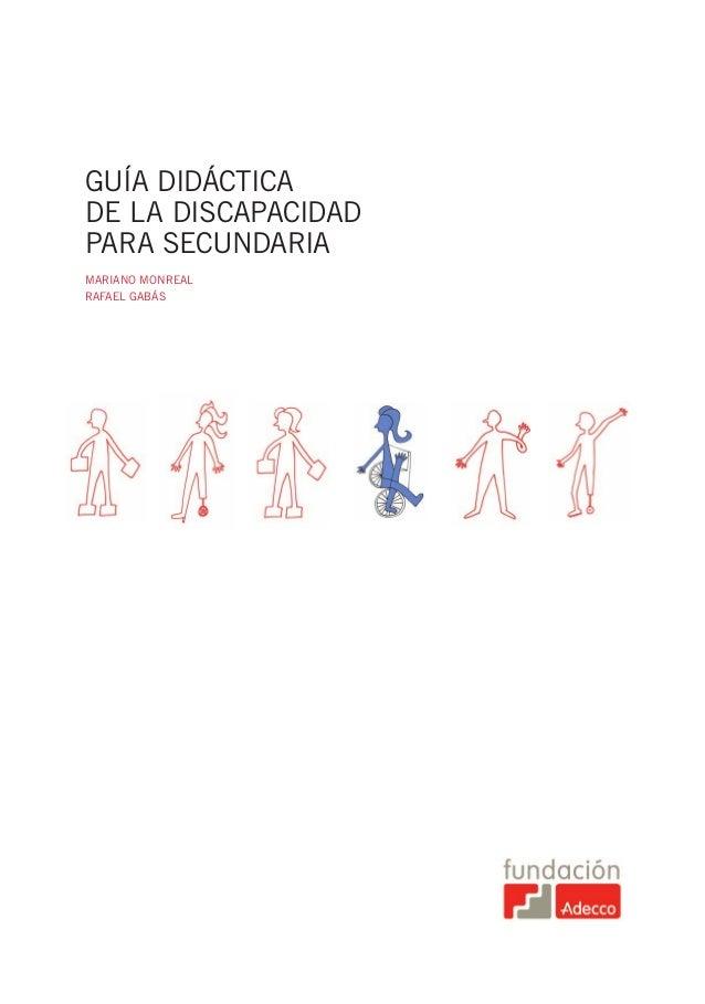 GUÍADIDÁCTICADELADISCAPACIDADPARASECUNDARIAGUÍA DIDÁCTICADE LA DISCAPACIDADPARA SECUNDARIAMARIANO MONREALRAFAEL GABÁSNuest...