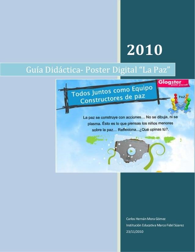 """2010 Carlos Hernán Mora Gómez Institución Educativa Marco Fidel Súarez 23/11/2010 Guía Didáctica- Poster Digital """"La Paz"""""""