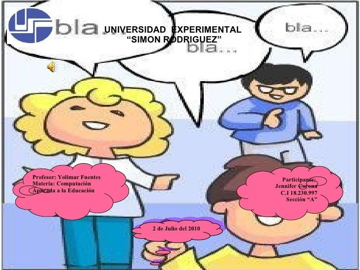 """UNIVERSIDAD  EXPERIMENTAL  """" SIMON RODRIGUEZ"""" Profesor: Yolimar Fuentes Materia: Computación Aplicada a la Educación Parti..."""