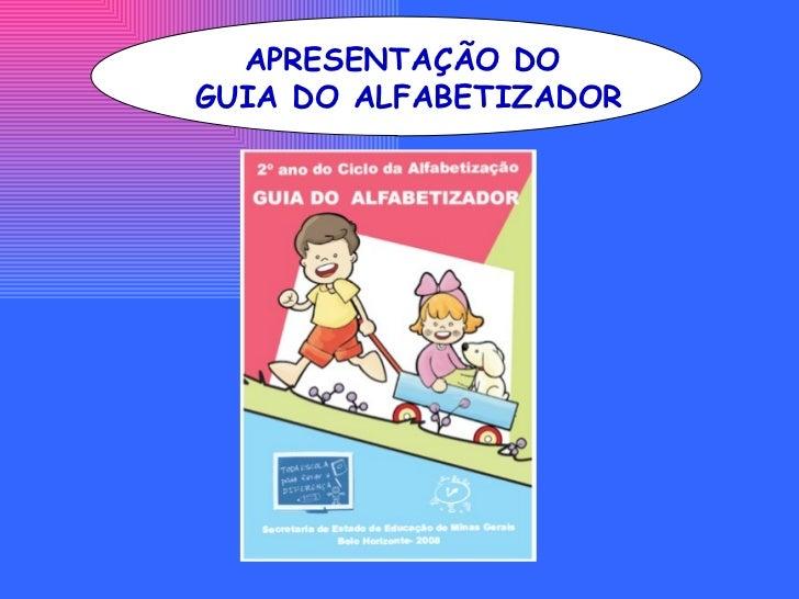 APRESENTAÇÃO DO  GUIA DO ALFABETIZADOR