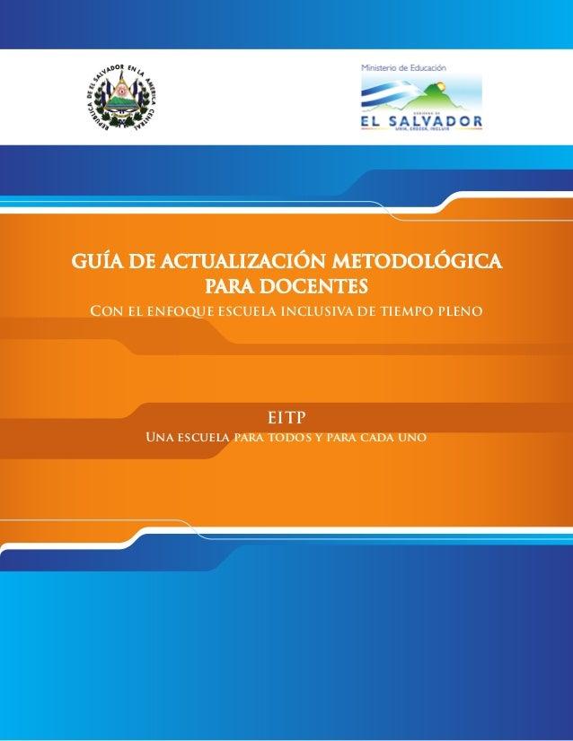 GUÍA DE ACTUALIZACIÓN METODOLÓGICA PARA DOCENTES cON EL ENFOQUE ESCUELA INCLUSIVA DE TIEMPO PLENO  EITP Una escuela para t...