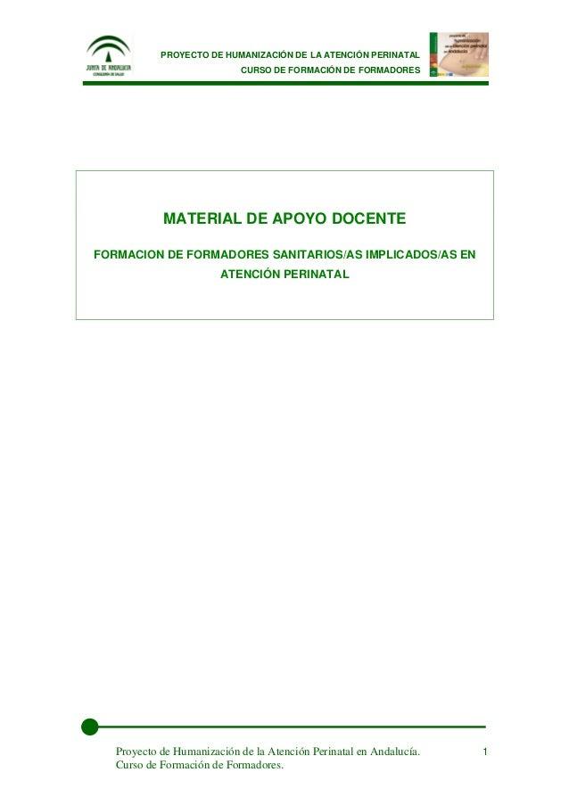 PROYECTO DE HUMANIZACIÓN DE LA ATENCIÓN PERINATAL CURSO DE FORMACIÓN DE FORMADORES Proyecto de Humanización de la Atención...