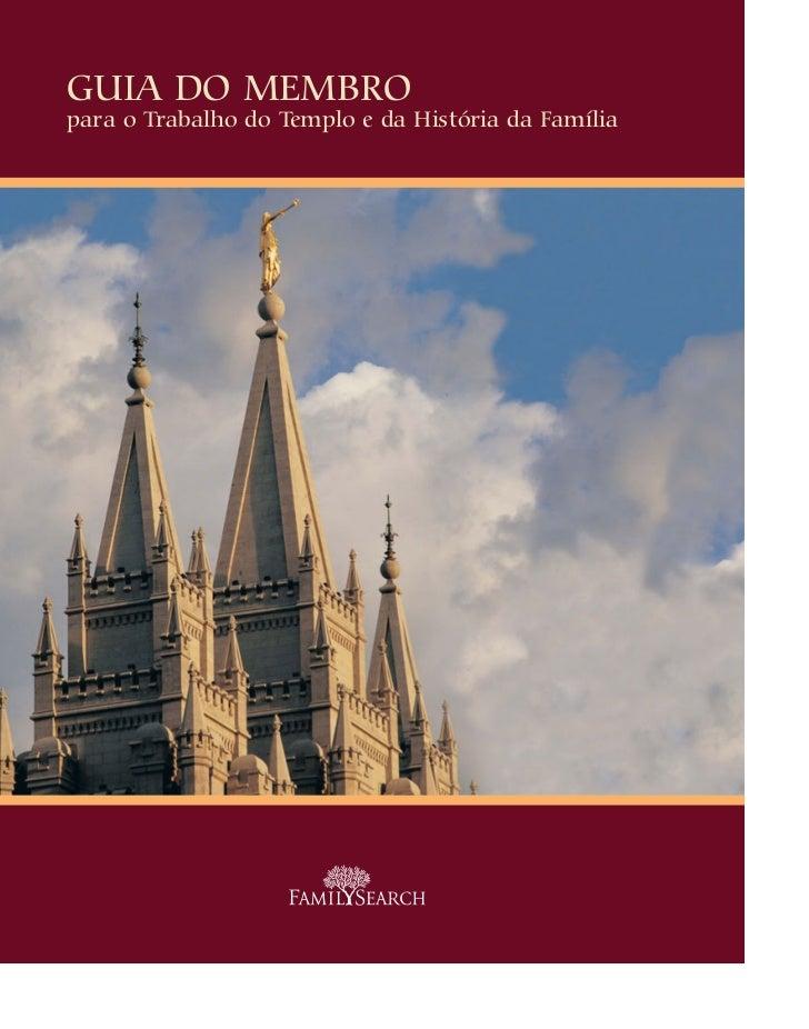 Guia do MeMbropara o Trabalho do Templo e da História da Família                    WHERE GENERATIONS MEET