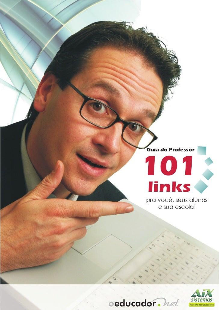 Guia do Professor101linkspra você, seus alunos    e sua escola!