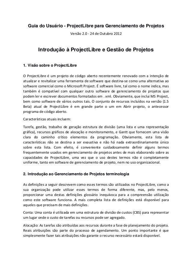Guia do Usuário - ProjectLibre para Gerenciamento de Projetos Versão 2.0 - 24 de Outubro 2012 Introdução à ProjectLibre e ...