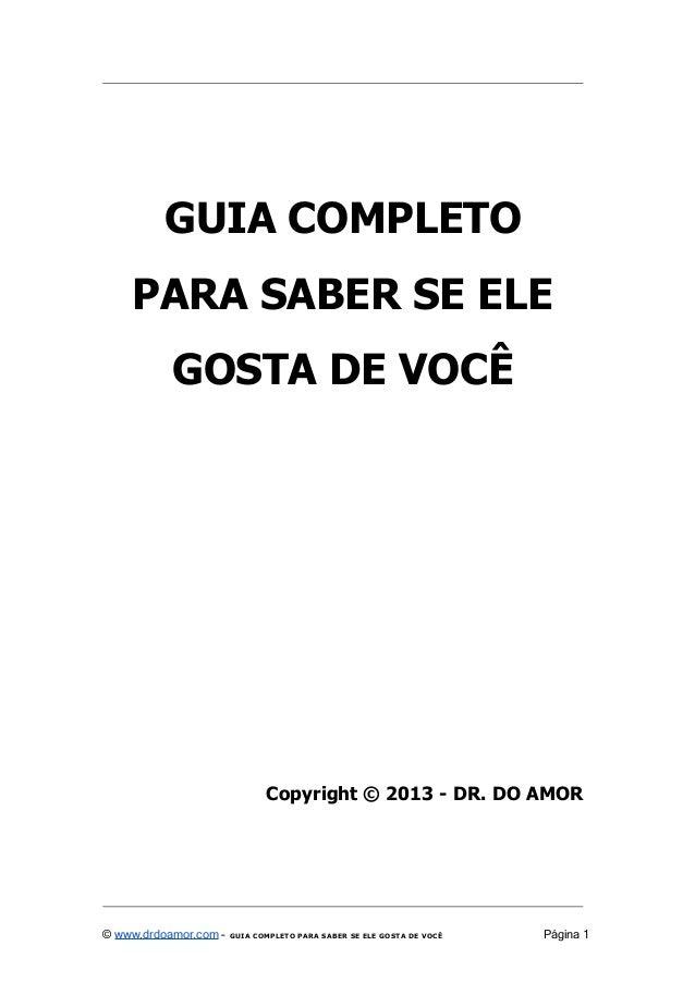 GUIA COMPLETO PARA SABER SE ELE GOSTA DE VOCÊ  Copyright © 2013 - DR. DO AMOR  © www.drdoamor.com -  GUIA COMPLETO PARA SA...