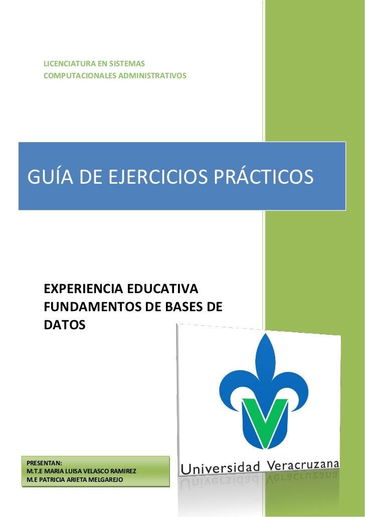 LICENCIATURA EN SISTEMAS     COMPUTACIONALES ADMINISTRATIVOSGUÍA DE EJERCICIOS PRÁCTICOS     EXPERIENCIA EDUCATIVA     FUN...