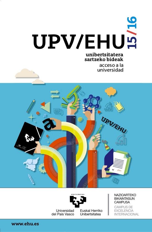 a unibertsitatera sartzeko bideak acceso a la universidad www.ehu.es UPV/EHU 15/16