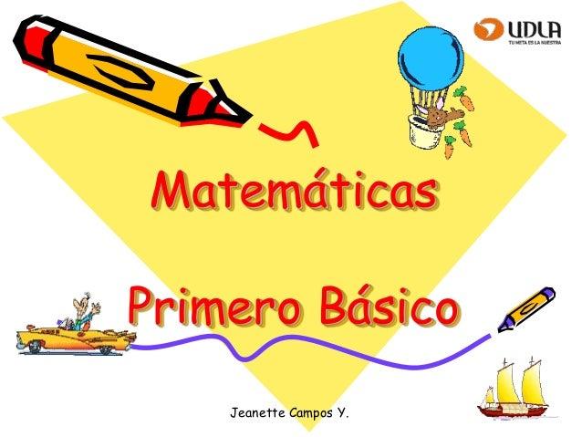 Jeanette Campos Y.MatemáticasPrimero Básico