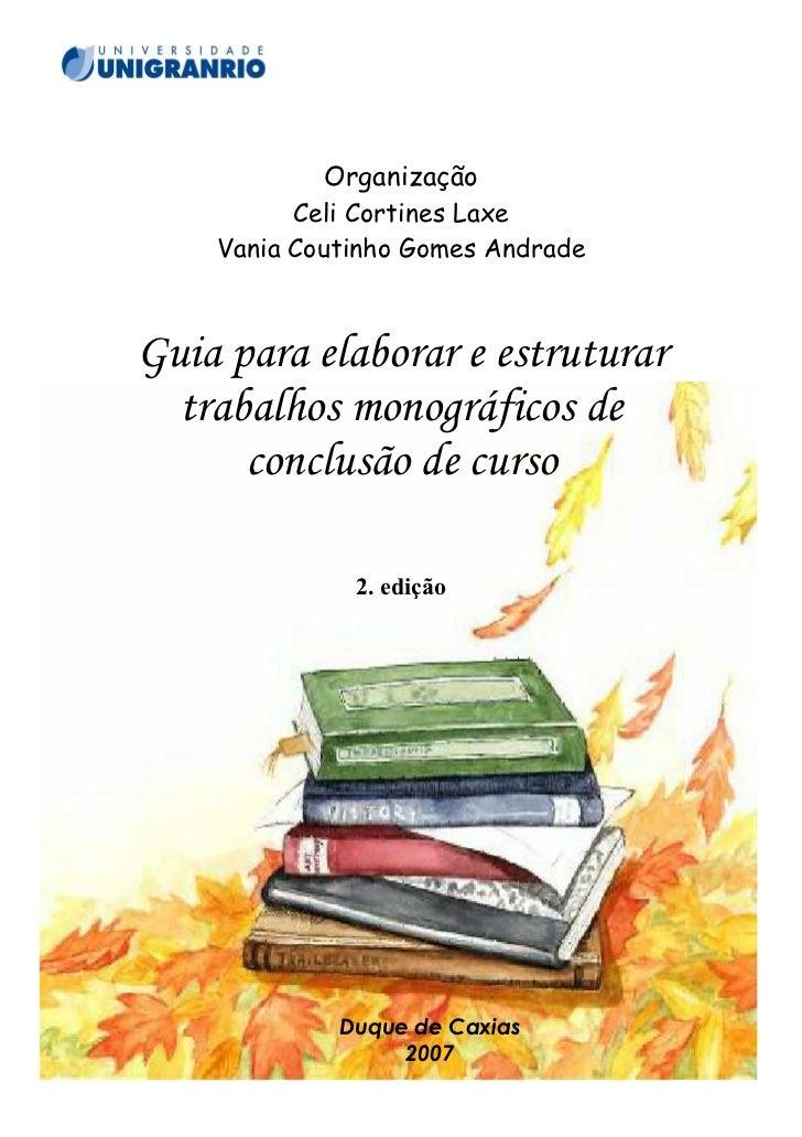Organização          Celi Cortines Laxe    Vania Coutinho Gomes AndradeGuia para elaborar e estruturar  trabalhos monográf...
