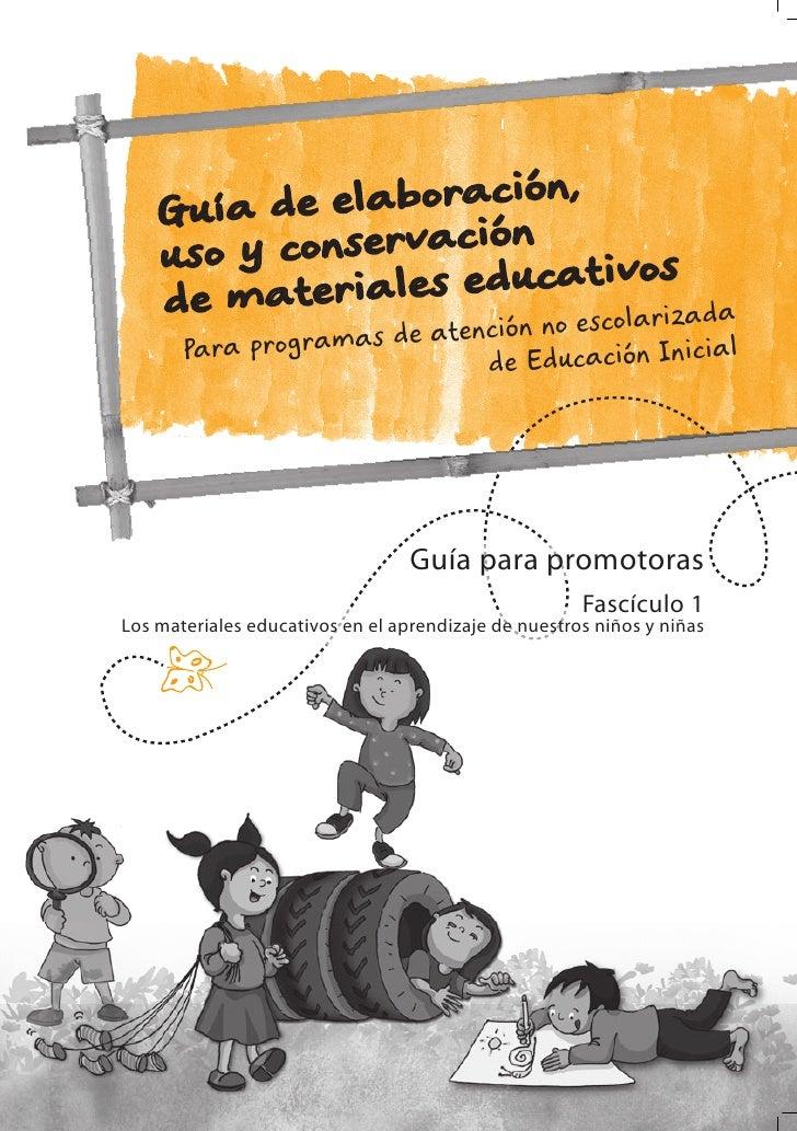 Guía de  elaboración,    uso y conservación ivos    de mat  eriales educat rizada       Para programas de atención no esco...