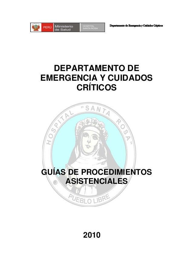 DEPARTAMENTO DE EMERGENCIA Y CUIDADOS CRÍTICOS GUÍAS DE PROCEDIMIENTOS ASISTENCIALES 2010 Departamento de Emergencia y Cui...