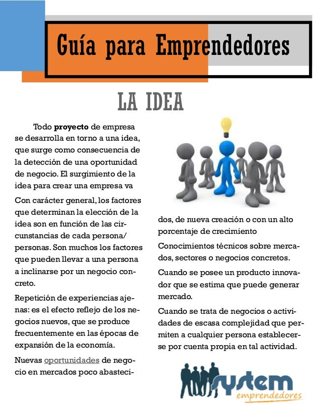 Guía para Emprendedores LA IDEA Todo proyecto de empresa se desarrolla en torno a una idea, que surge como consecuencia de...
