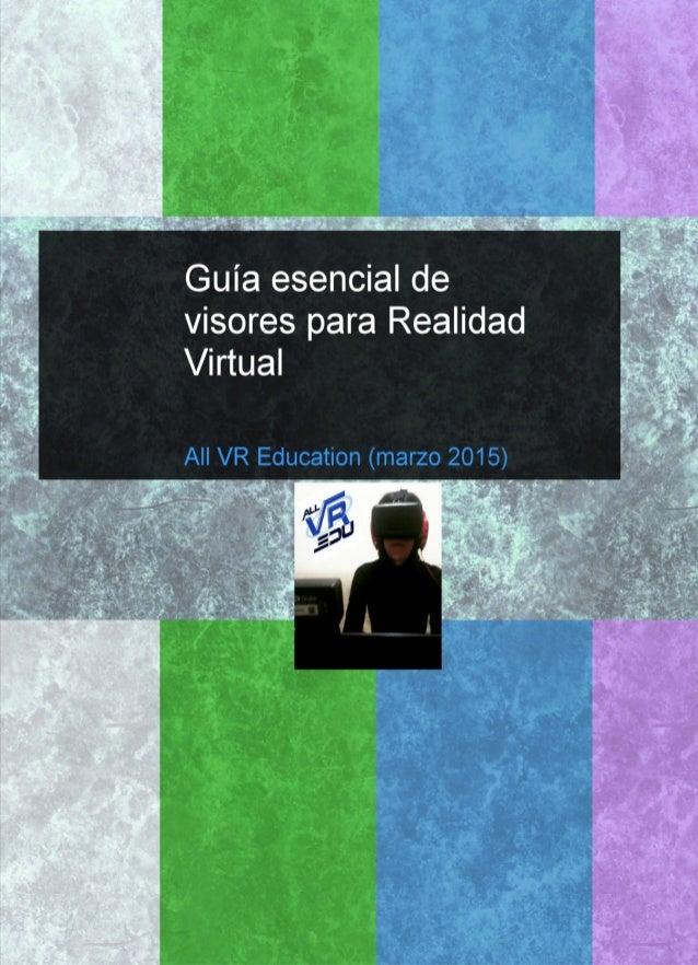 Guía esencial de visores para Realidad Virtual (VR) Marzo, 2015. All VR Education La Realidad Virtual (VR) ya no es una qu...