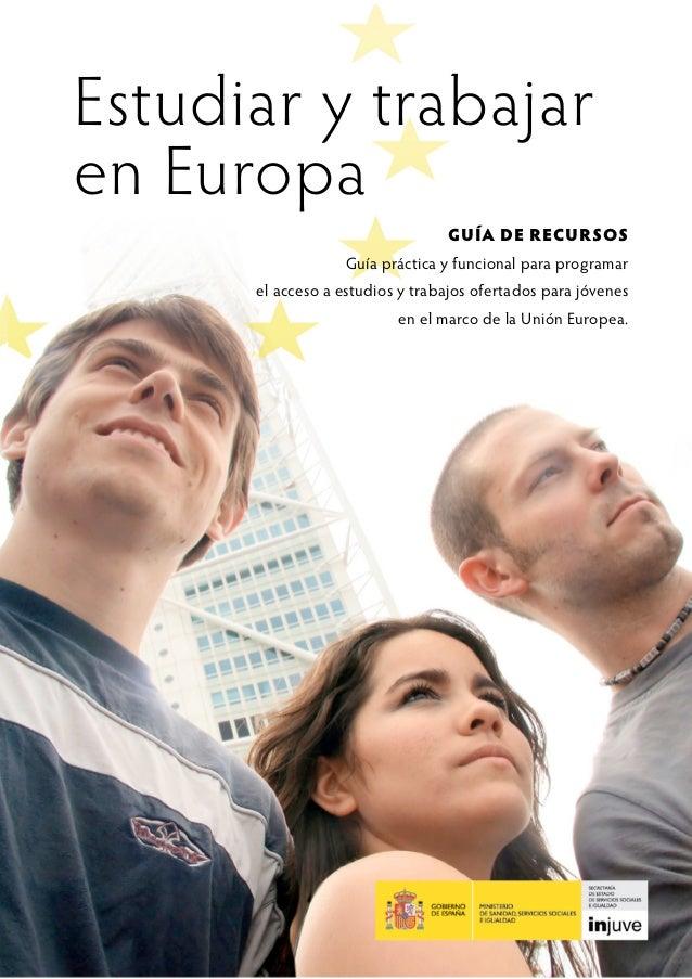 Estudiar y trabajaren Europa                                 GUÍA DE RECURSOS                  Guía práctica y funcional p...