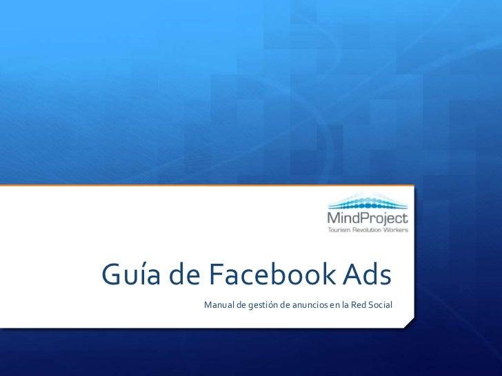 Guía de Facebook Ads<br />Manual de gestión de anuncios en la Red Social<br />