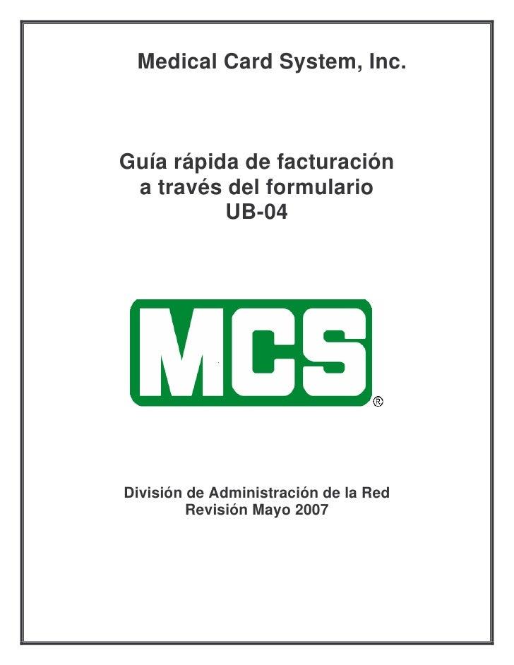 Medical Card System, Inc.Guía rápida de facturación a través del formulario          UB-04División de Administración de la...