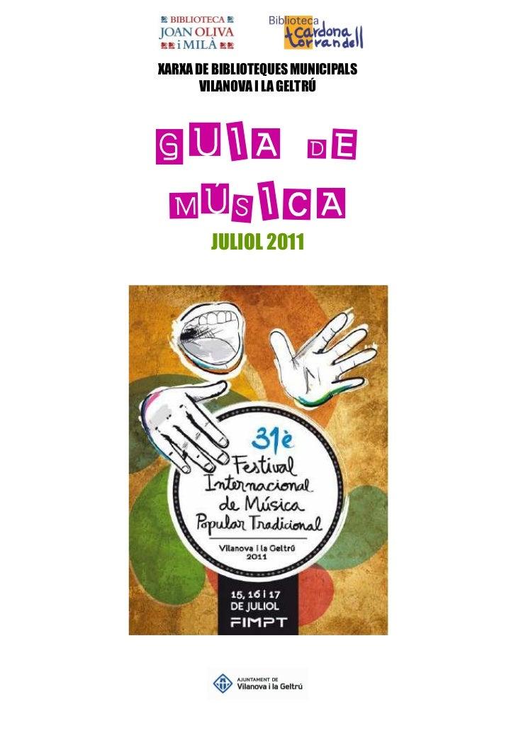 XARXA DE BIBLIOTEQUES MUNICIPALS       VILANOVA I LA GELTRÚGUIA DEMÚSICA        JULIOL 2011