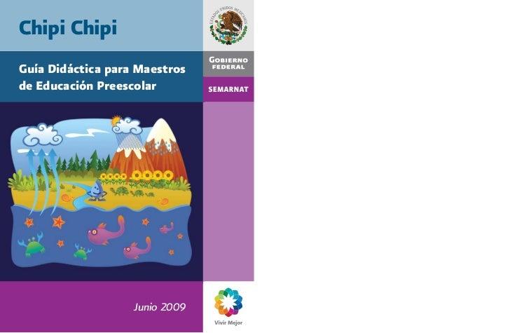 Chipi ChipiGuía Didáctica para Maestrosde Educación Preescolar                   Junio 2009