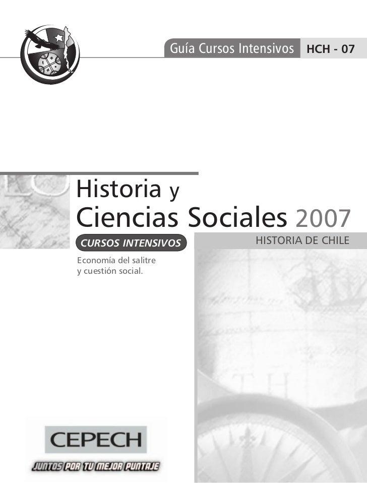 Guía Cursos Intensivos HCH - 07Historia yCiencias Sociales 2007CURSOS INTENSIVOS                    HISTORIA DE CHILEEcono...