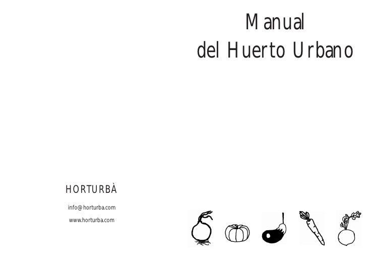 Manual                    del Huerto UrbanoHORTURBÀinfo@horturba.comwww.horturba.com