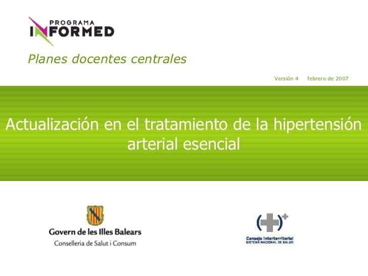 Planes docentes centrales Actualización en el tratamiento de la hipertensión arterial esencial Versión 4  febrero de 2007