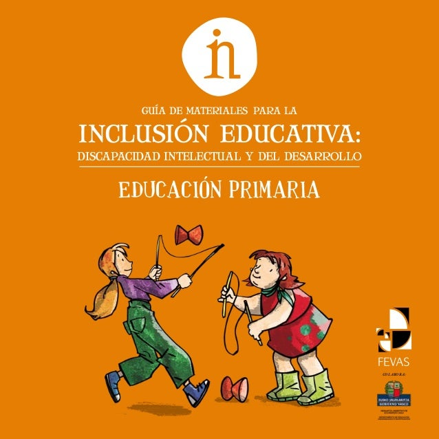 COLABORA: INCLUSIÓN EDUCATIVA: DISCAPACIDAD INTELECTUAL Y DEL DESARROLLO GUÍA DE MATERIALES PARA LA Educación primaria