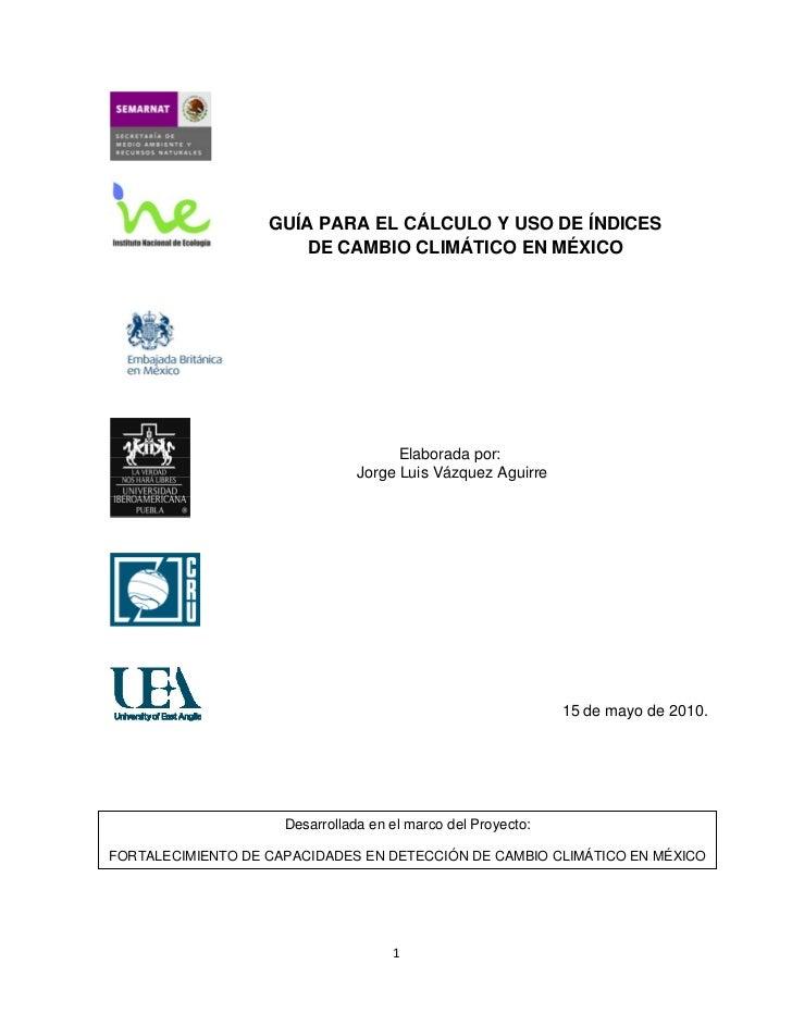 GUÍA PARA EL CÁLCULO Y USO DE ÍNDICES                         DE CAMBIO CLIMÁTICO EN MÉXICO     ...