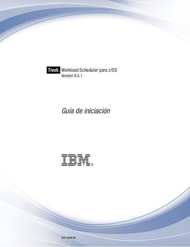 Tivoli Workload Scheduler para z/OS     ®         Versión 8.5.1         Guía de iniciación         SC11-3448-03