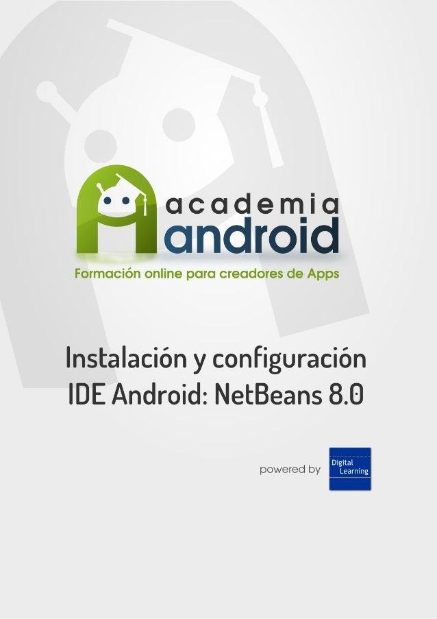 Guía instalación Netbeans Academia Android (academiaandroid.com) Como práctica, veremos como se instala un IDE y se config...