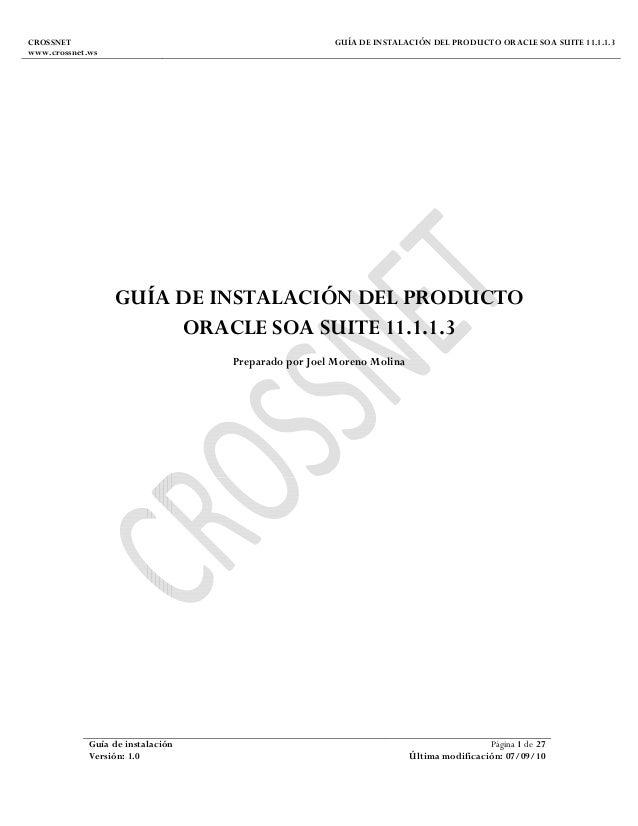 CROSSNET www.crossnet.ws GUÍA DE INSTALACIÓN DEL PRODUCTO ORACLE SOA SUITE 11.1.1.3 Guía de instalación Página 1 de 27 Ver...
