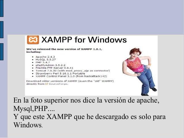 En la foto superior nos dice la versión de apache,Mysql,PHP....Y que este XAMPP que he descargado es solo paraWindows.