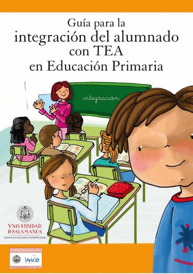 Guía para la integración del alumnado con TEA en Educación Primaria AUTORA. Mª del Mar Gallego Matellán ILUSTRACIONES. Est...