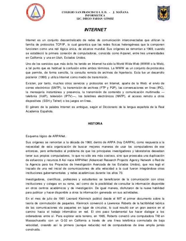 COLEGIO SAN FRANCISCO I. E. D. - J. MAÑANA INFORMÁTICA LIC. DIEGO FABIAN GÓMEZ INTERNET Internet es un conjunto descentral...
