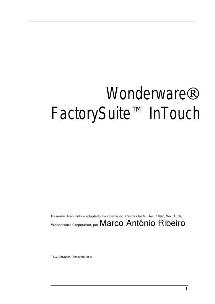 Wonderware® FactorySuite™ InTouch     Baseado, traduzido e adaptado livremente do User's Guide, Dec. 1997, Ver. A, da  Won...