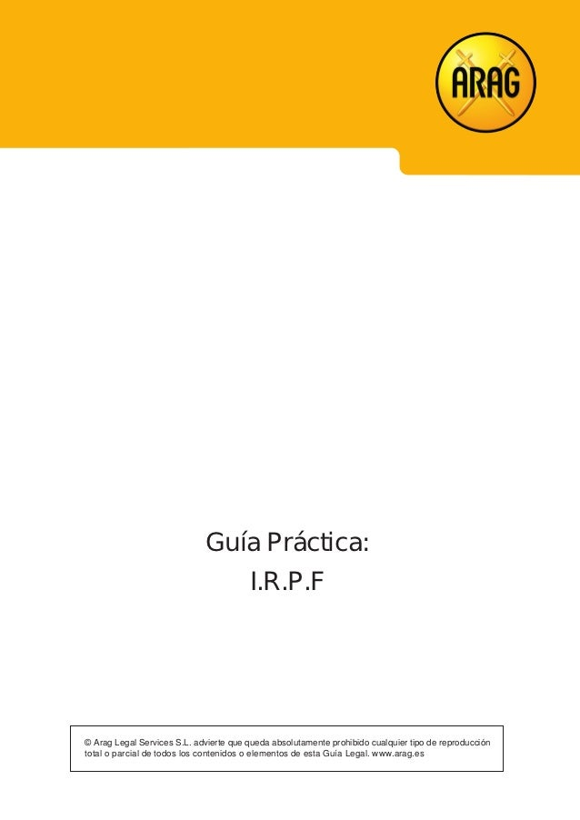 Guía Práctica:                                        I.R.P.F© Arag Legal Services S.L. advierte que queda absolutamente p...