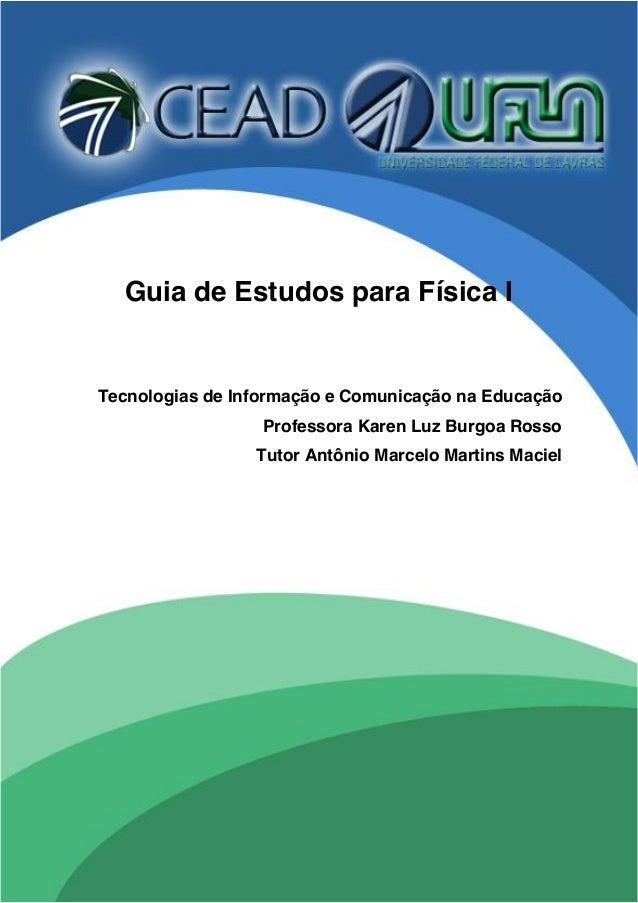 1 | P á g i n aGuia de Estudos para Física ITecnologias de Informação e Comunicação na EducaçãoProfessora Karen Luz Burgoa...