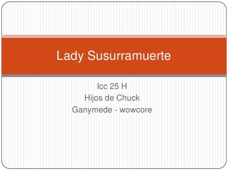 Lady Susurramuerte        Icc 25 H    Hijos de Chuck  Ganymede - wowcore