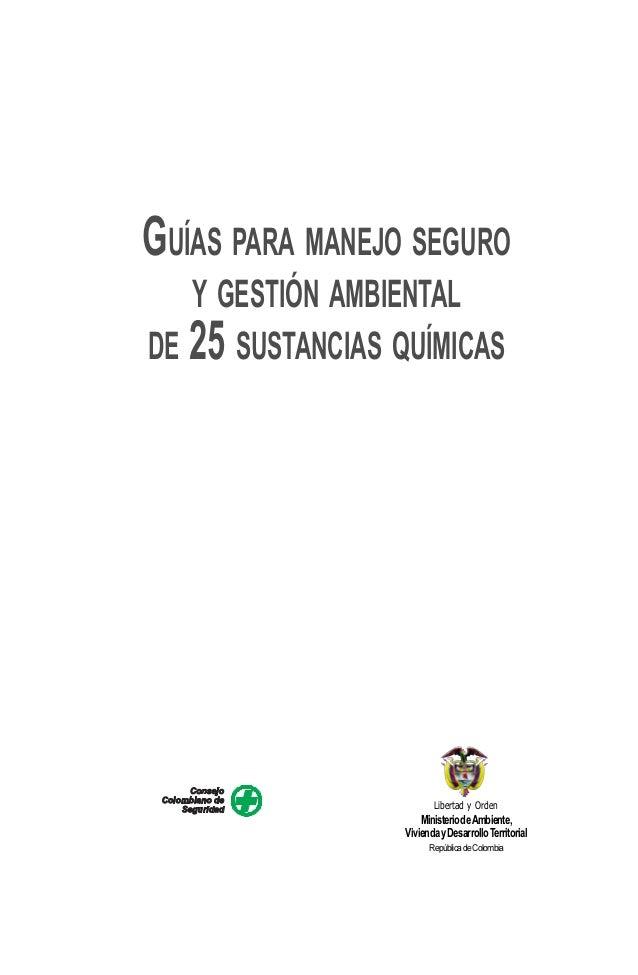 GUÍAS PARA MANEJO SEGURO Y GESTIÓN AMBIENTAL DE 25 SUSTANCIAS QUÍMICAS MinisteriodeAmbiente, ViviendayDesarrolloTerritoria...